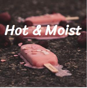 Hot & Moist