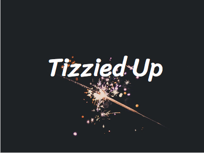 Tizzied up