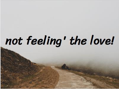 Not feelin' the 'love'!