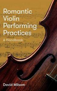 Romantic Violin Performing Practices by David Milsom