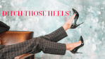 Ditch the Heels!