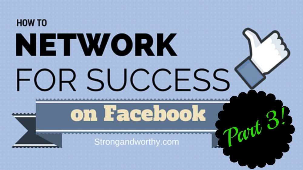 How to Network For Success on Facebook strongandworthy.com