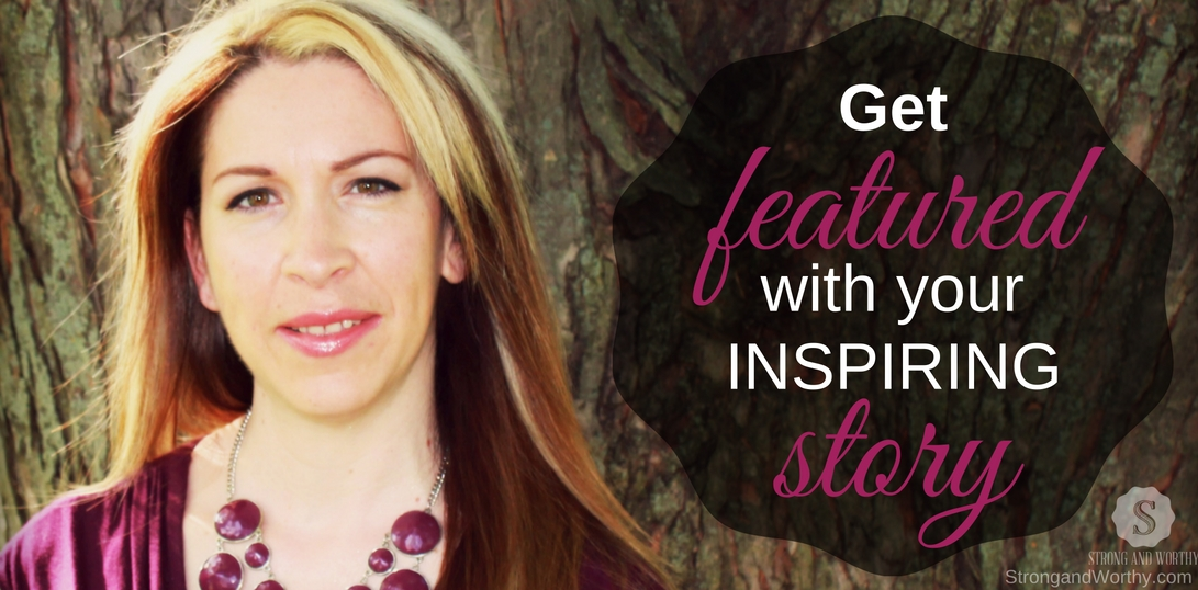 Get Featured With Your Inspiring Story