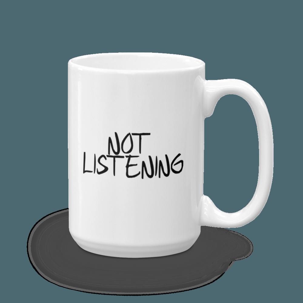 Not Listening/Listening - Large - 15 oz. Mug