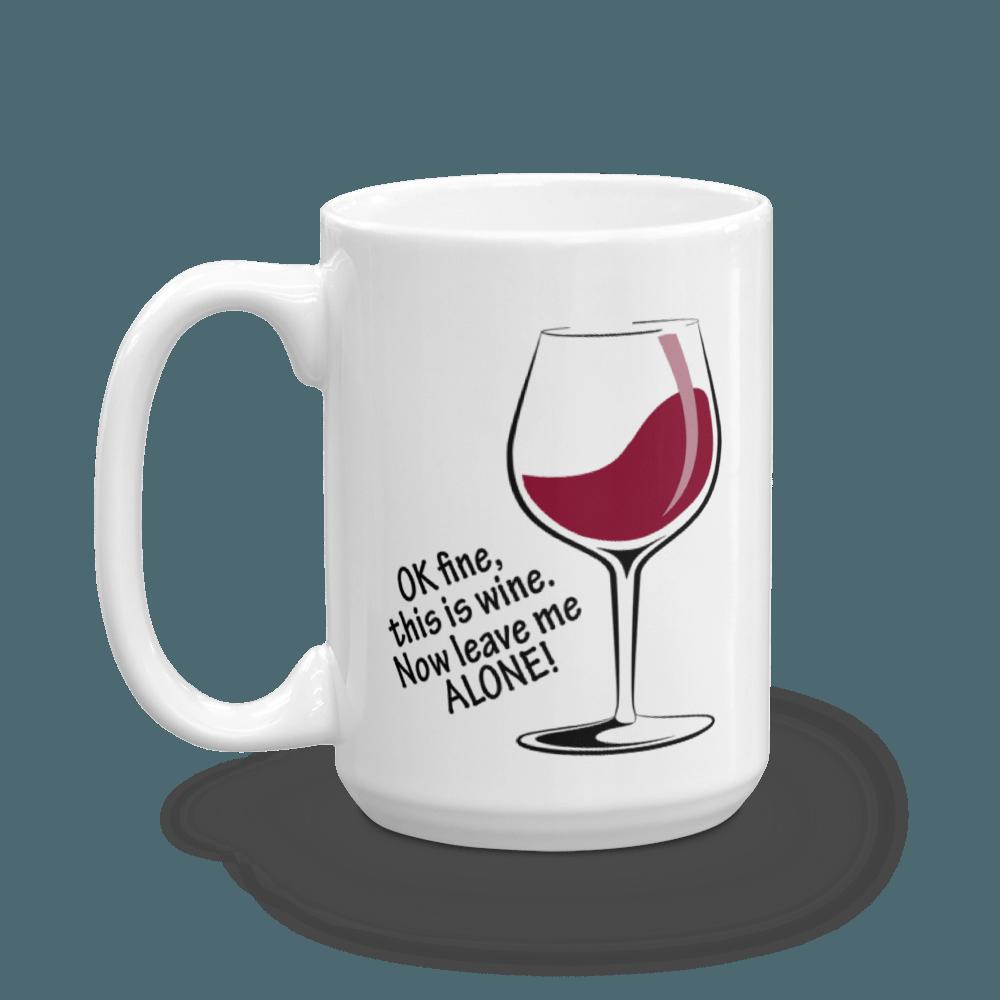 OK Fine, This Is WINE - Large - 15 oz. Mug