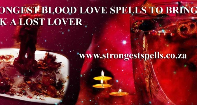 Strongest blood love spells to bring back a lost lover