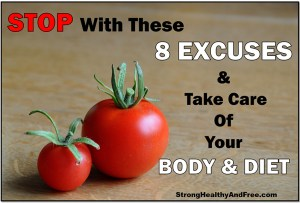 Stop making these 8 excuses and take care of your body and diet! Find out how at http://StrongHealthyAndFree.com #health
