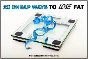 20 Cheap ways to lose fat and stay healthy! #fatloss #weightloss #cheap