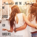 <p>Friends are the family we choose for ourselves! #friendship</p>