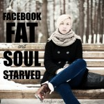 Facebook Fat and Soul Starved