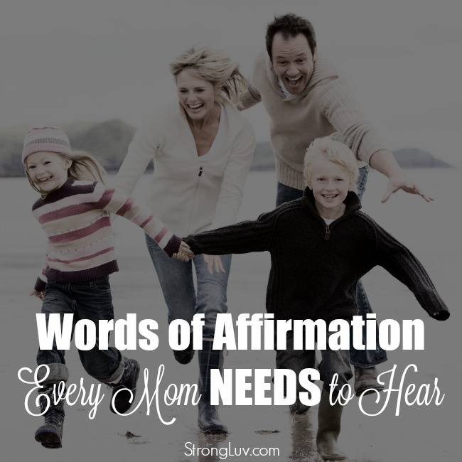 Words of affirmation every mom needs to hear
