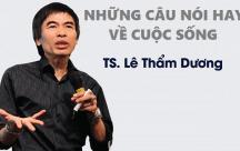 """Những câu nói """"đắt giá"""" về cuộc sống của TS. Lê Thẩm Dương không thể bỏ qua"""