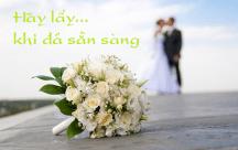 STT hãy lấy chồng khi bạn thực sự cảm thấy tự tin, đừng vội!