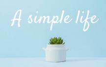 Cách giúp đơn giản hóa mọi thứ trong cuộc sống