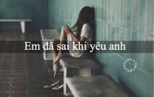 Cho đến thời điểm này, yêu anh là điều sai lầm lớn nhất của em