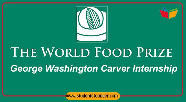 THE WORLD FOOD PRIZE FOUNDATION'S GEORGE WASHINGTON CARVER INTERNSHIP 2019