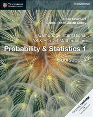 Cambridge International AS & A Level Mathematics: Probability & Statistics 1 Coursebook (DEAN CHALMERS, JULIAN GILBEY)