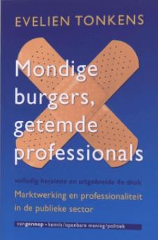 Mondige burgers, getemde professionals marktwerking en professionaliteit in publieke sector