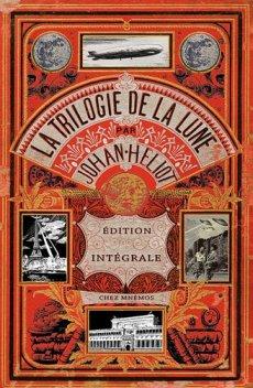 Couverture de l'Intégrale de la Trilogie de la Lune de Johan Heliot par Mnémos, 2011