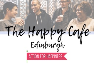 The Happy Cafe Edinburgh – Action for Happiness