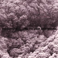 Trentemøller – Into The Great Wide Yonder