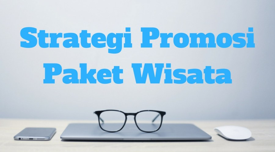 2 + 7 Strategi Promosi Paket Wisata secara Online (Dasar & Lanjutan)
