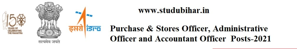 Apply Application for Purchase, Stores Officer and Accountant Officer Post-2021 in ISRO, Last Date-21/04/2021.