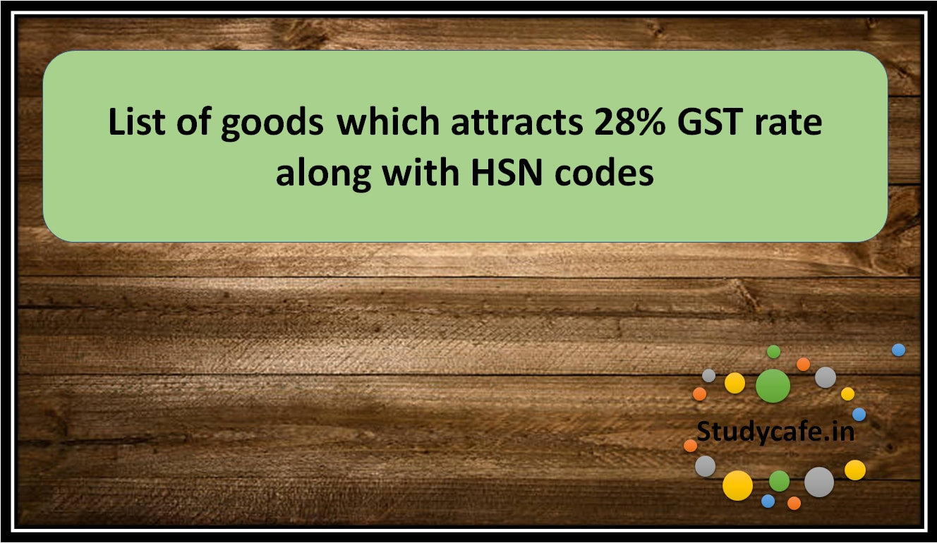 List of goods which attracts 28% GST rate along with HSN codes