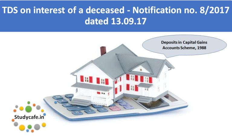 TDS on interest of a deceased – Notification no. 8/2017 dated 13.09.17