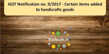 IGST Notification no. 9/2017 - Certain items added to handicrafts goods