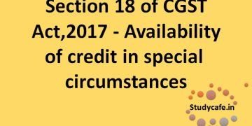 Section 18 of CGST Act : Availability ofcredit inspecialcircumstances