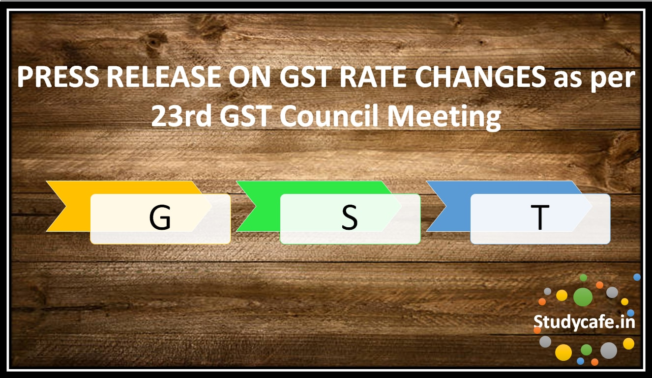 PRESS RELEASE ON GST RATE CHANGES as per 23rd GST ...