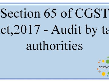 Section 65 of CGST Act,2017 -Audit by tax authorities