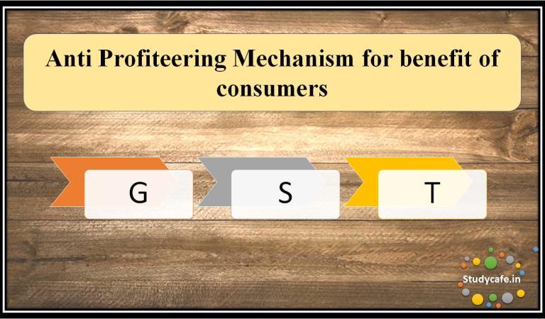 Anti Profiteering Mechanism for benefit of consumers
