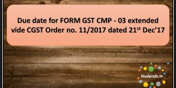 Due date for FORM GST CMP -03 extended vide CGST Order no. 11/2017