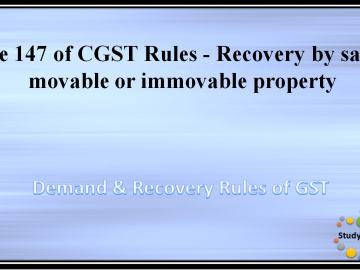 Rule 147 of CGST Rules - Recovery by sale of movable or immovable property