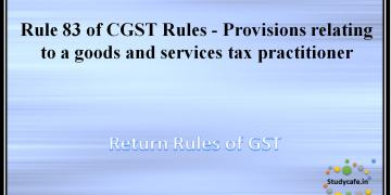 Rule 83 of CGST Rules -Provisions relating to a goods and services tax practitioner