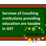 Services of Couching institutions are taxable in GST