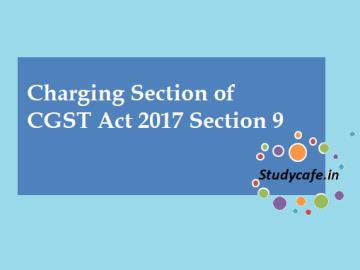 Charging Section of CGST Act 2017 Section 9
