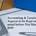 Accounting & Taxation Aspects to be Kept in mind before 31st March 2019