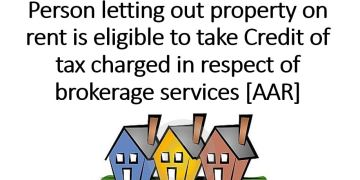 Person letting out property on rent is eligible to take Credit of tax charged in respect of brokerage services [AAR]