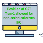 Revision of GST Tran-1 allowed for non-technical errors [HC]