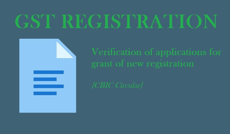 Verification of applications for grant of new registration [CBIC Circular]