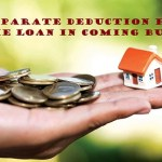 Need to introduce separate deduction for repayment of home loan in coming Budget