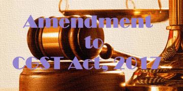 Amendment to CGST Act, 2017