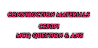 CE8391 Construction Materials MCQ Questions & Answers
