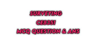 CE8351 Surveying MCQ Questions & Answers
