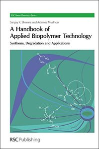 A Handbook of Applied Biopolymer Technology Synthesis, Degradation and Applications By Sanjay Kumar Sharma, Ackmez Mudhoo