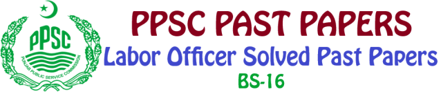 PPSC Past Papers Labor Officer Solved Past Papers