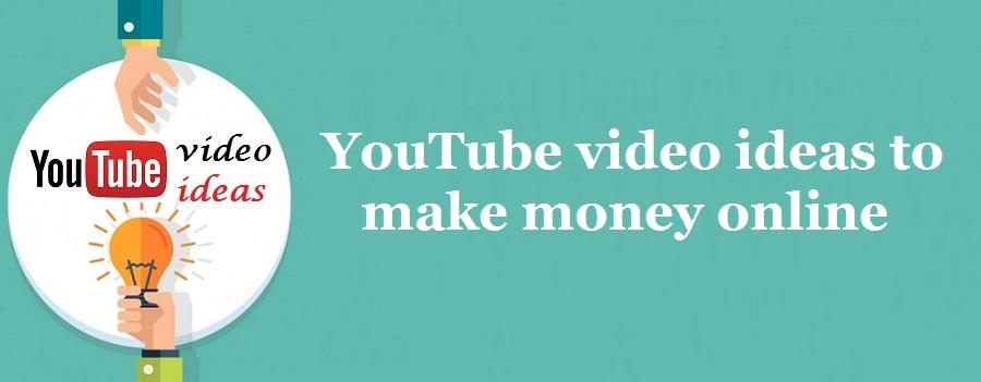 Top 10 YouTube video ideasto Make Money Online